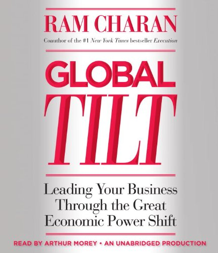 9780449012550: Global Tilt: Leading Your Business Through the Great Economic Power Shift