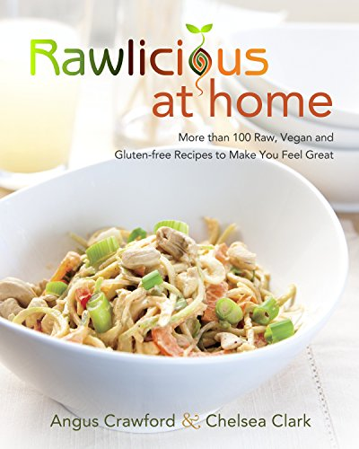 RAWLICIOUS AT HOME: More Than 100 Raw, Vegan & Gluten-Free Recipes To Make You Feel Great (O)