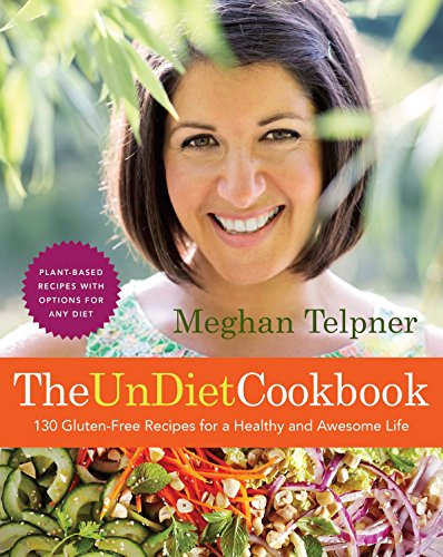 9780449016695: The UnDiet Cookbook: 130 Gluten-Free Recipes for a Healthy and Awesome Life: Plant-Based Meals with Options for Any Diet