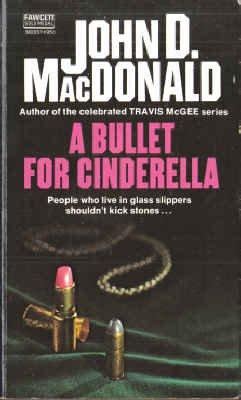 A Bullet For Cinderella (Gold Medal, M2851): John D. MacDonald