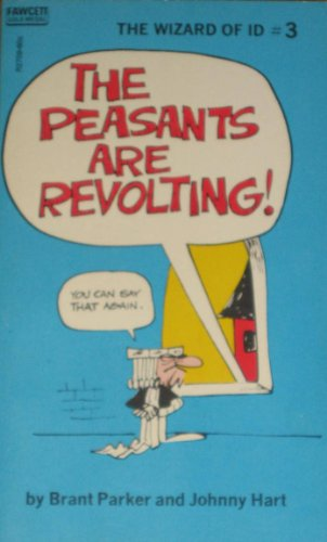 The Peasants Are Revolting! (The Wizard of ID, #3) (0449124037) by Brant Parker; Johnny Hart