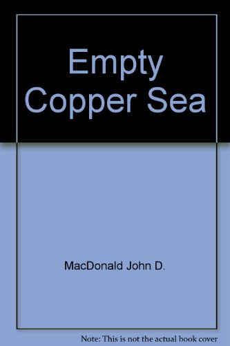 The Empty Copper Sea: MacDonald, John D.