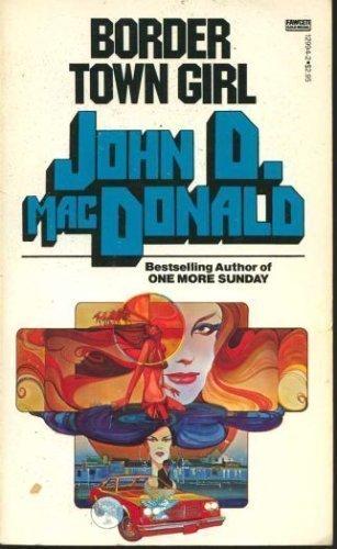 Border Town Girl: MacDonald, John D.