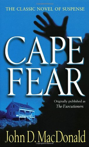 Cape Fear: A Novel (Formerly Titled the Executioners): MacDonald, John D.