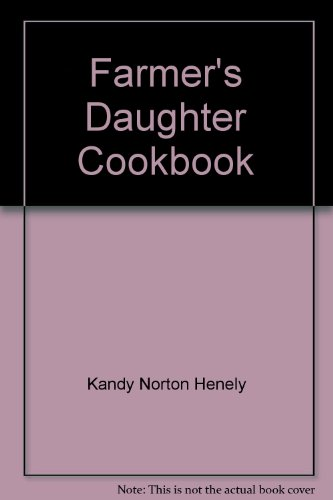 Farmer's Daughter Cookbook: Henely, Kandy Norton