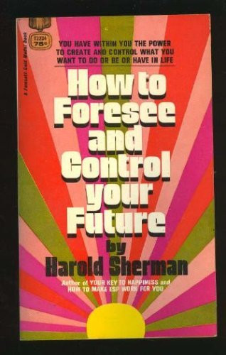 How to Foresee and Control Your Future: Harold Sherman