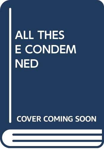 9780449139509: All These Condemned