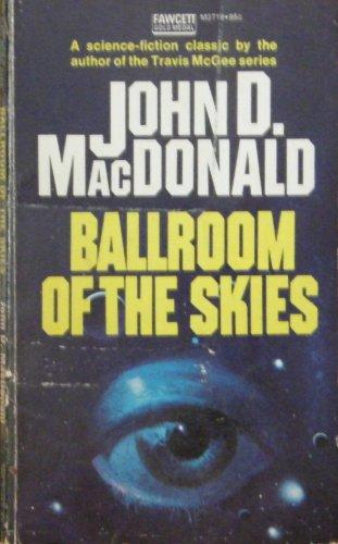 Ballroom of the Skies: MacDonald, John D.