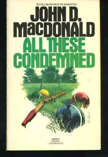 All These Condemned: MacDonald, John D.