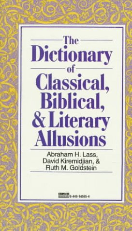 Dictionary of Classical, Biblical, and Literary Allusions: Abraham H. Lass,