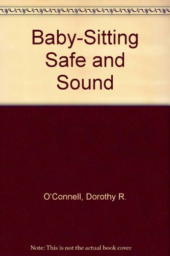 Babysitting Safe and Sound: The Complete Guide: O'Connell, Dorothy