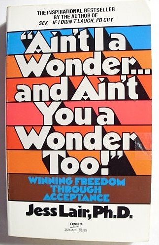 Ain't I a Wonder.and Ain't You a Wonder Too!: Winning Freedom Through Acceptance