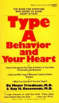 Type A Behavior and Your Heart: Meyer Friedman, Ray