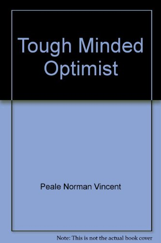 Tough-Minded Optimist: Peale, Norman Vincen