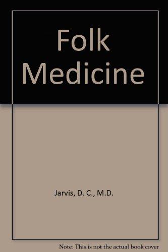 Folk Medicine: Jarvis M.D., D.C.