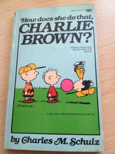 HOW DOES SHE DO THAT, CHARLIE BROWN?