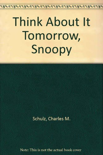 9780449204542: Think About It Tomorrow, Snoopy