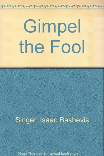 Gimpel the Fool: Singer, Isaac Bashevis