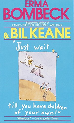 Just Wait Till You Have Children of Your Own!: Bombeck, Erma; Keane, Bil
