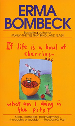 9780449208397: If Life Is a Bowl of Cherries What Am I Doing in the Pits?: Bestselling Author of Family--The Ties That Bind...and Gag!