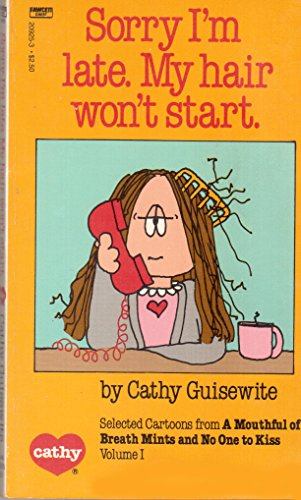 Sorry I'm Late. My Hair Won't Start.: Selected Cartoons from a Mouthful of Breath Mints and No One to Kiss Volume 1 (9780449209257) by Cathy Guisewite