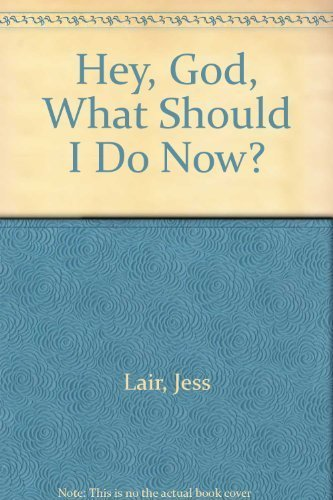Hey, God, What Should I Do Now?: Lair Ph.D., Jess