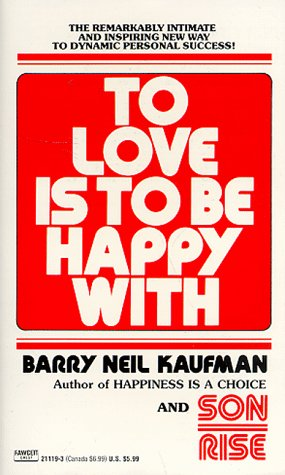 To Love Is to Be Happy With: Kaufman, Barry Neil