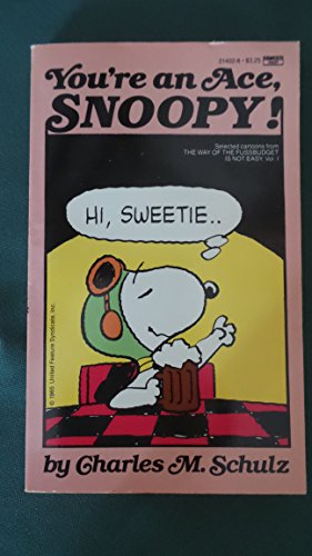 YOU'RE AN ACE,SNOOPY! (Selected Cartoons from the Way of the Fussbudget Is Not Easy, Vol 1) (0449214028) by Schulz, Charles M.