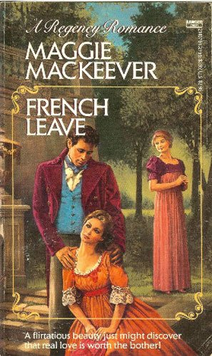 French Leave (A Regency Romance): Maggie Mackeever