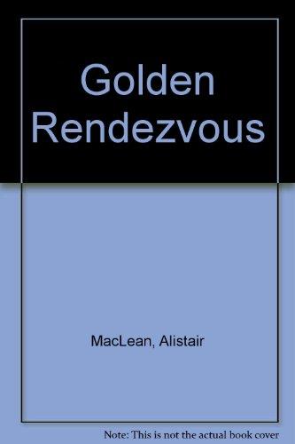 The Golden Rendezvous: Alistair Maclean