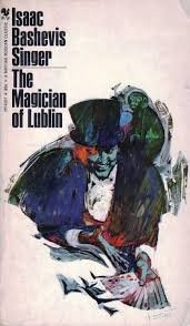 Magician of Lublin: Isaac Bashevis Singer