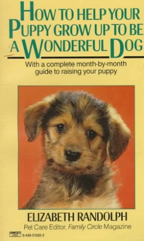 9780449215036: How to Help Your Puppy Grow up to Be a Wonderful Dog