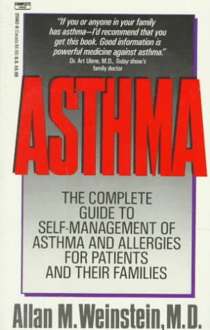 Asthma: The Complete Guide to Self-Management of Asthma and Allergies for Patients and Their Fami...