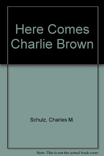 Here Comes Charlie Brown : Selected Cartoons: Charles Schulz