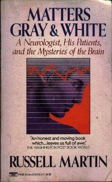 Matters of Gray and White: A Neurologist, His Patients, and the Mysteries of the Brain (0449216063) by Russell Martin