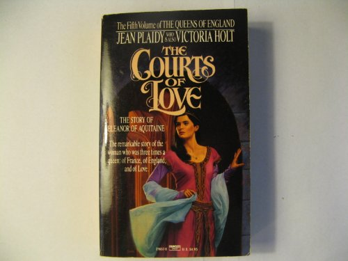 9780449216576: The Courts of Love: The Story of Eleanor of Aquitaine (The Queens of England: Volume 5)