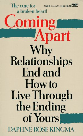 9780449216613: Coming Apart: Why Relationships End and How to Live Through the Ending of Yours