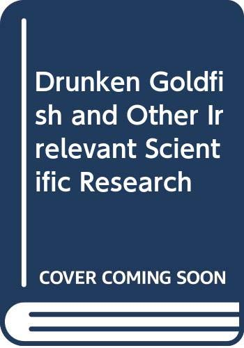 9780449218044: Drunken Goldfish and Other Irrelevant Scientific Research