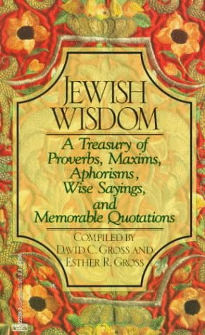 Jewish Wisdom : A Treasury of Proverbs,: David C. Gross