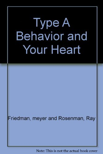 Type A Behavior And Your Heart: Meyer Friedman M.D.,