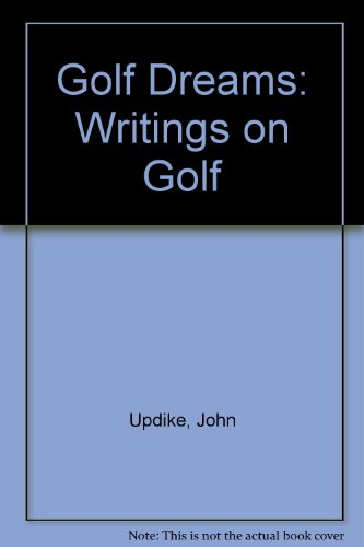 Golf Dreams: Writings on Golf: Updike, John