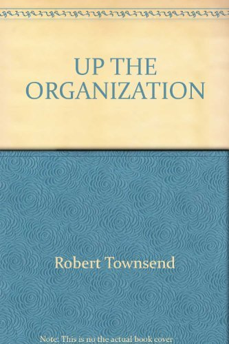 9780449226254: Up The Organization: How to Stop the Corporation from Stifling People and Strangling Profits