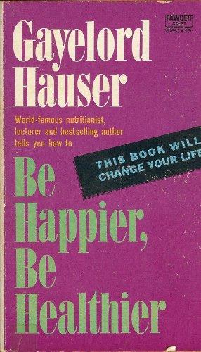 9780449227152: Be Happier, Be Healthier
