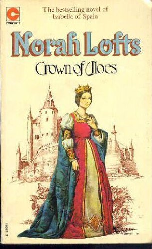 9780449230305: Crown of Aloes: A Novel of Isabella of Spain by Norah Lofts