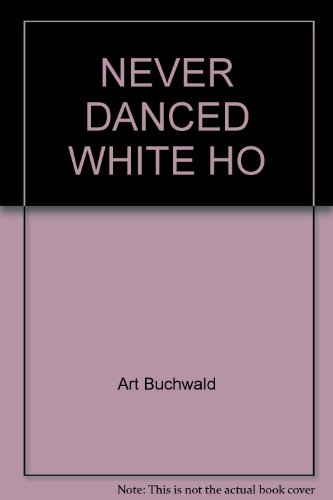 NEVER DANCED WHITE HO (0449232190) by Art Buchwald
