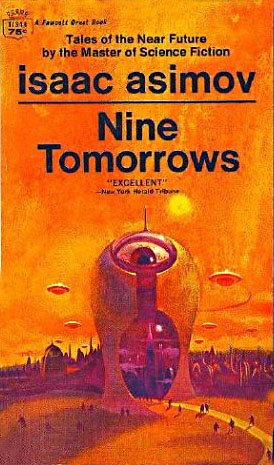 computers and the future in nine tomorrows by isaac asimov His works have been published in nine of the ten major categories of the dewey   2004 - science fiction vision of tomorrow [isaac asimov's 21st century   1984 - how did we find out about computers [asimov, isaac, how did we find .
