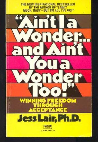 AINT I A WONDER: Jess Lair, Ph.D.