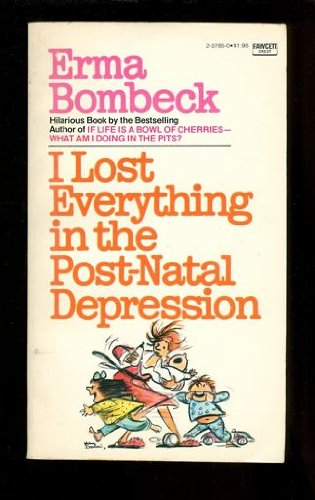 9780449237854: I Lost Everything in the Post-Natal Depression