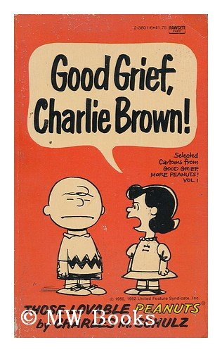 Good Grief, Charlie Brown! (Selected Cartoons From: Charles M. Schulz