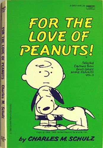 For The Love Of Peanuts! (Selected Cartoons: Charles M. Schulz